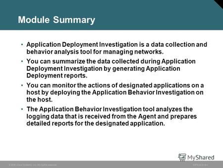 © 2006 Cisco Systems, Inc. All rights reserved. HIPS v3.06-1 Module Summary Application Deployment Investigation is a data collection and behavior analysis.