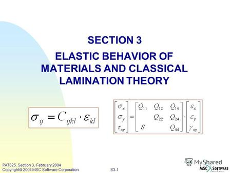 S3-1 1 PAT325, Section 3, February 2004 Copyright 2004 MSC.Software Corporation SECTION 3 ELASTIC BEHAVIOR OF MATERIALS AND CLASSICAL LAMINATION THEORY.