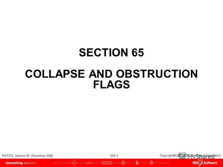PAT312, Section 65, December 2006 S65-1 Copyright 2007 MSC.Software Corporation SECTION 65 COLLAPSE AND OBSTRUCTION FLAGS.