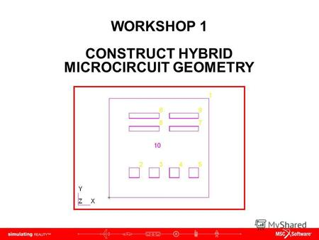 WORKSHOP 1 CONSTRUCT HYBRID MICROCIRCUIT GEOMETRY.