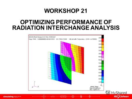 WORKSHOP 21 OPTIMIZING PERFORMANCE OF RADIATION INTERCHANGE ANALYSIS.