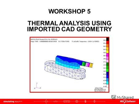 WORKSHOP 5 THERMAL ANALYSIS USING IMPORTED CAD GEOMETRY.