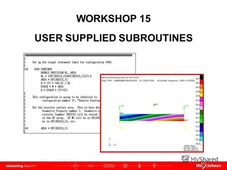 WORKSHOP 15 USER SUPPLIED SUBROUTINES. WS15-2 PAT312, Workshop 15, December 2006 Copyright 2007 MSC.Software Corporation.