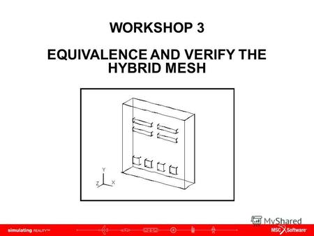 WORKSHOP 3 EQUIVALENCE AND VERIFY THE HYBRID MESH.