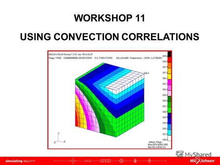 WORKSHOP 11 USING CONVECTION CORRELATIONS. WS11-2 PAT312, Workshop 11, December 2006 Copyright 2007 MSC.Software Corporation.