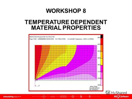 WORKSHOP 8 TEMPERATURE DEPENDENT MATERIAL PROPERTIES.