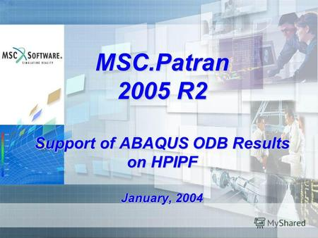 MSC.Patran 2005 R2 Support of ABAQUS ODB Results on HPIPF January, 2004.