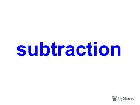 subtraction - = 1 - 0 = 1 - = 2 - 0 = 2 - =