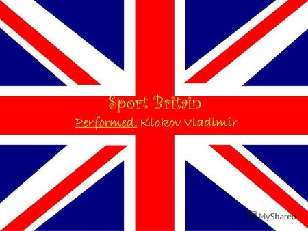 Sport Britain Performed: Klokov Vladimir. Golf Origin of golf It is believed that the game of golf originated in Scotland and was invented by shepherds,