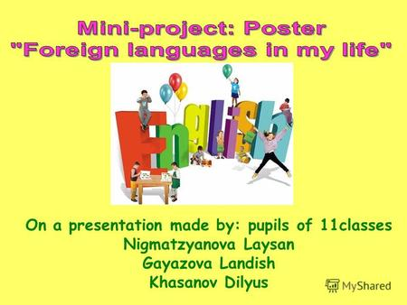 On a presentation made by: pupils of 11classes Nigmatzyanova Laysan Gayazova Lаndish Khasanov Dilyus.