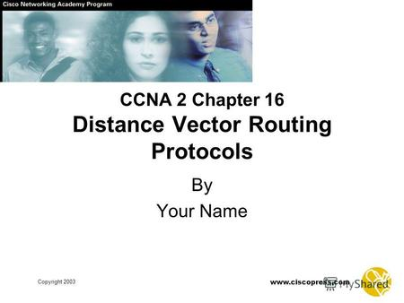 Www.ciscopress.com Copyright 2003 CCNA 2 Chapter 16 Distance Vector Routing Protocols By Your Name.