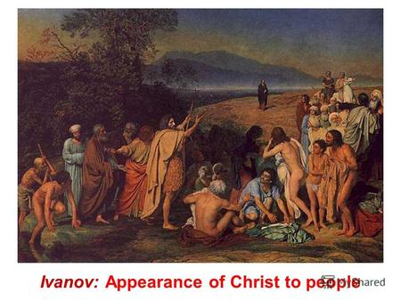 Ivanov: Appearance of Christ to people Surikov: The boyarynia Morozova.