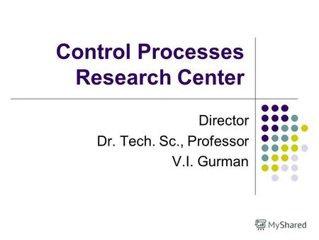 Control Processes Research Center Director Dr. Tech. Sc., Professor V.I. Gurman.