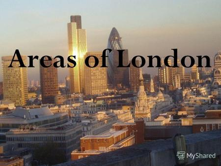 Areas of London. City City is the oldest area of London City is the largest financial center There is St. Paul's Cathedral,St Bridge Church, one of the.