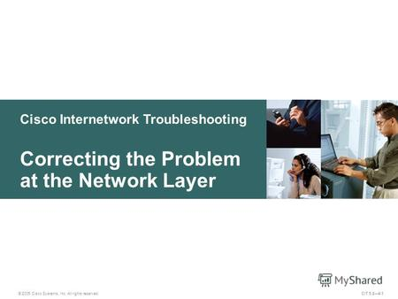 Cisco Internetwork Troubleshooting Correcting the Problem at the Network Layer © 2005 Cisco Systems, Inc. All rights reserved. CIT 5.24-1.