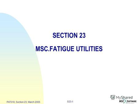 S23-1 PAT318, Section 23, March 2005 SECTION 23 MSC.FATIGUE UTILITIES.