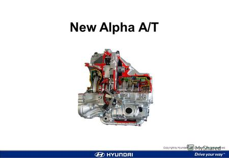 Copyright by Hyundai Motor Company. All rights reserved. New Alpha A/T.