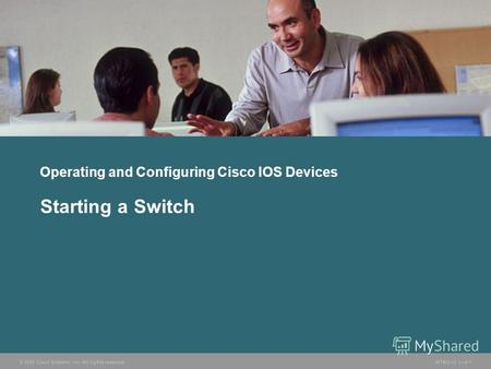 © 2005 Cisco Systems, Inc. All rights reserved.INTRO v2.18-1 Operating and Configuring Cisco IOS Devices Starting a Switch.