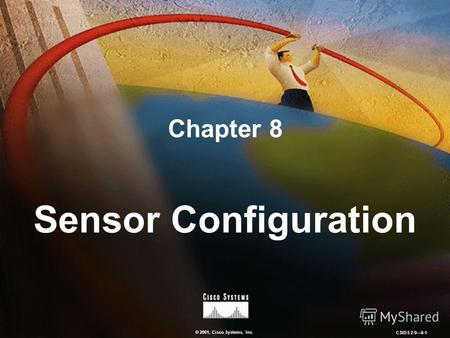 © 2001, Cisco Systems, Inc. CSIDS 2.08-1 Chapter 8 Sensor Configuration.