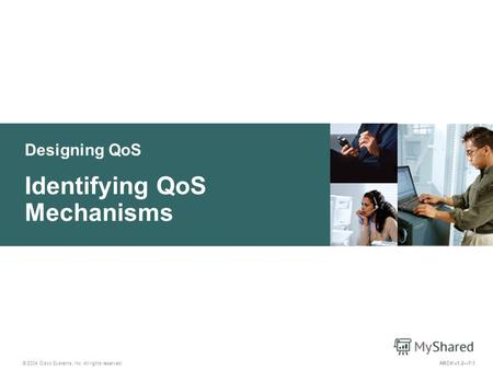 Designing QoS © 2004 Cisco Systems, Inc. All rights reserved. Identifying QoS Mechanisms ARCH v1.27-1.