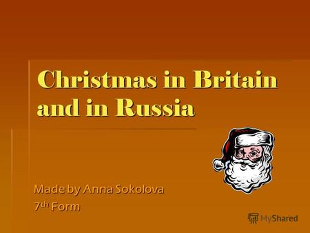 Christmas in Britain and in Russia Made by Anna Sokolova 7 th Form.