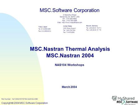 Copyright ® 2000 MSC.Software Copyright 2004 MSC.Software Corporation MSC.Nastran Thermal Analysis MSC.Nastran 2004 NAS104 Workshops March 2004 MSC.Software.