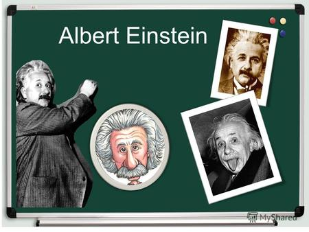 Albert Einstein. Why I chose this person ? I think that Einstein was a talented man I want to know more about the achievements of this man And of course.