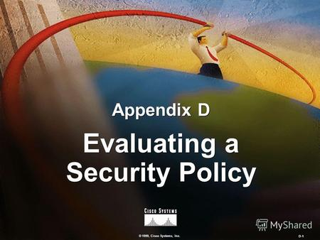 © 1999, Cisco Systems, Inc. D-1 Evaluating a Security Policy Appendix D.