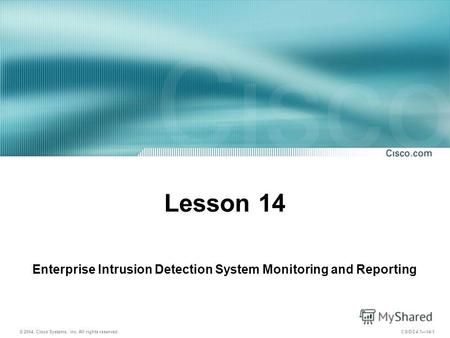 © 2004, Cisco Systems, Inc. All rights reserved. CSIDS 4.114-1 Lesson 14 Enterprise Intrusion Detection System Monitoring and Reporting.