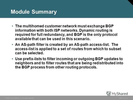 © 2005 Cisco Systems, Inc. All rights reserved. BGP v3.23-1 Module Summary The multihomed customer network must exchange BGP information with both ISP.