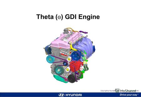 Copyright by Hyundai Motor Company. All rights reserved. Theta ( Θ ) GDI Engine.