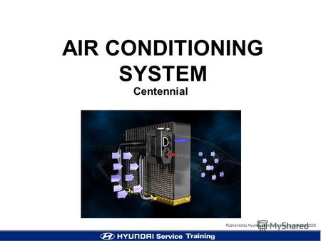 Published by Hyundai Motor company, september 2005 Centennial AIR CONDITIONING SYSTEM.