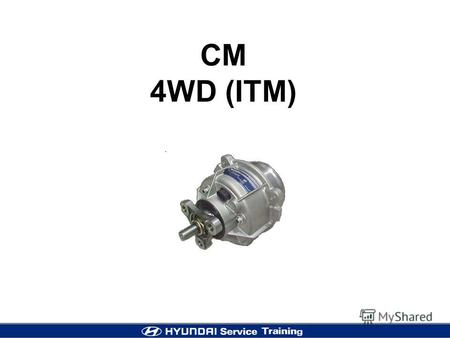 CM 4WD (ITM). 2 ADVANGATES Enhanced Vehicle Dynamics - Improved dynamics during acceleration and deceleration - Rapid activation and deactivation - Fully.