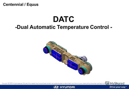 DATC -Dual Automatic Temperature Control - Centennial / Equus Copyright 2009 All rights reserved. No part of this material may be reproduced, stored in.