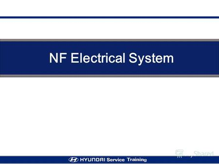 NF Electrical System. Body Control Module Comparative Table (EF Vs NF) NF-CAR ItemEF-CARNF-CAR Wiper Control Washer & Wiper INT Wiper Speed Sensing INT.