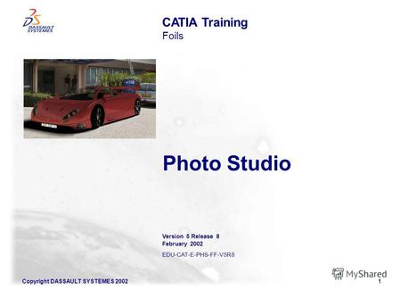 Copyright DASSAULT SYSTEMES 20021 Photo Studio CATIA Training Foils Version 5 Release 8 February 2002 EDU-CAT-E-PHS-FF-V5R8.