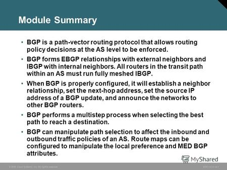© 2006 Cisco Systems, Inc. All rights reserved. BSCI v3.06-1 Module Summary BGP is a path-vector routing protocol that allows routing policy decisions.