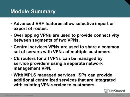 © 2006 Cisco Systems, Inc. All rights reserved. MPLS v2.26-1 Module Summary Advanced VRF features allow selective import or export of routes. Overlapping.