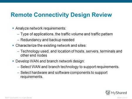 © 2007 Cisco Systems, Inc. All rights reserved.DESGN v2.04-1 Remote Connectivity Design Review Analyze network requirements: –Type of applications, the.