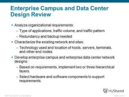 © 2007 Cisco Systems, Inc. All rights reserved.DESGN v2.03-1 Enterprise Campus and Data Center Design Review Analyze organizational requirements: –Type.