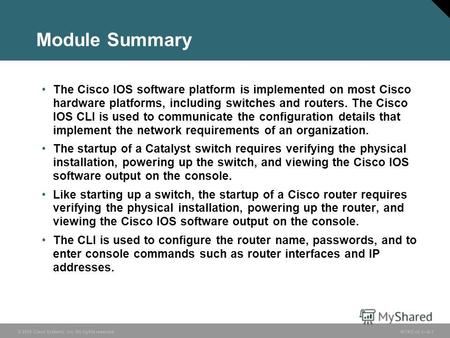 © 2005 Cisco Systems, Inc. All rights reserved. INTRO v2.18-1 Module Summary The Cisco IOS software platform is implemented on most Cisco hardware platforms,