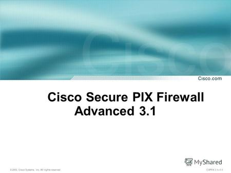 © 2003, Cisco Systems, Inc. All rights reserved. CSPFA 3.11-1 Cisco Secure PIX Firewall Advanced 3.1.