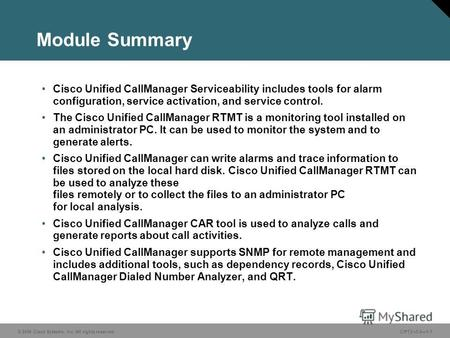 © 2006 Cisco Systems, Inc. All rights reserved.CIPT2 v5.01-1 Module Summary Cisco Unified CallManager Serviceability includes tools for alarm configuration,