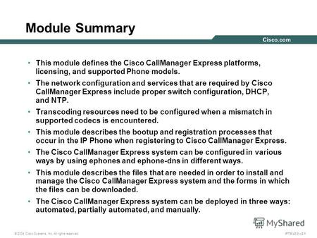 © 2004 Cisco Systems, Inc. All rights reserved. IPTX v2.02-1 Module Summary This module defines the Cisco CallManager Express platforms, licensing, and.