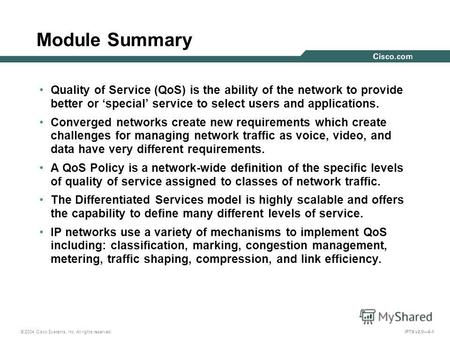 © 2004 Cisco Systems, Inc. All rights reserved. IPTX v2.06-1 Module Summary Quality of Service (QoS) is the ability of the network to provide better or.