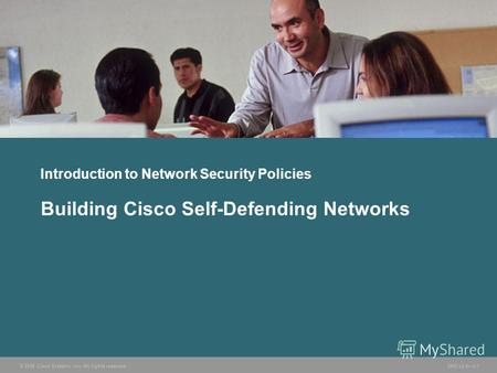 © 2006 Cisco Systems, Inc. All rights reserved. SND v2.01-1 Introduction to Network Security Policies Building Cisco Self-Defending Networks.