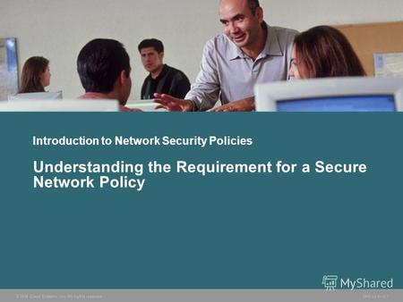 © 2006 Cisco Systems, Inc. All rights reserved. SND v2.01-1 Introduction to Network Security Policies Understanding the Requirement for a Secure Network.