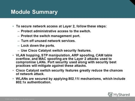 © 2006 Cisco Systems, Inc. All rights reserved.SND v2.03-1 Module Summary To secure network access at Layer 2, follow these steps: –Protect administrative.