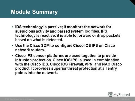 © 2006 Cisco Systems, Inc. All rights reserved. SND v2.05-1 Module Summary IDS technology is passive; it monitors the network for suspicious activity and.