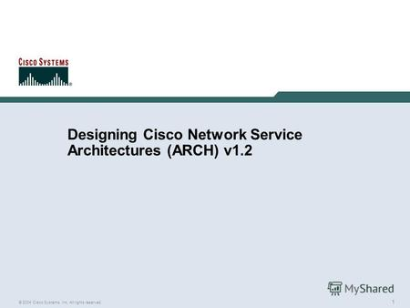 1 © 2004 Cisco Systems, Inc. All rights reserved. Designing Cisco Network Service Architectures (ARCH) v1.2.
